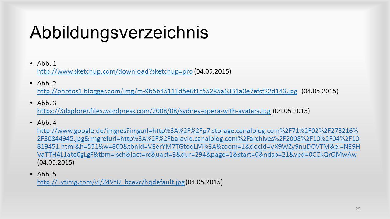 Abbildungsverzeichnis Abb. 1 http://www.sketchup.com/download?sketchup=pro (04.05.2015) http://www.sketchup.com/download?sketchup=pro Abb. 2 http://ph