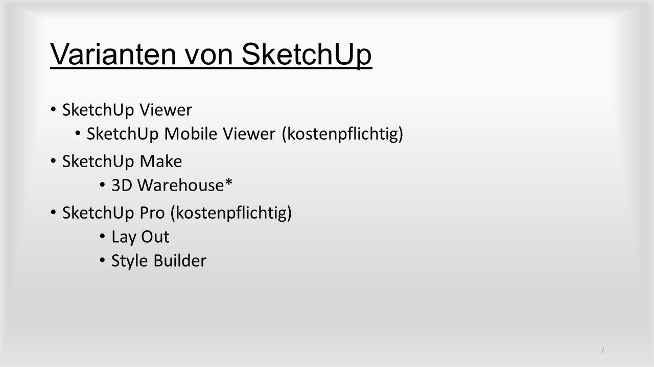 Varianten von SketchUp SketchUp Viewer SketchUp Mobile Viewer (kostenpflichtig) SketchUp Make 3D Warehouse* SketchUp Pro (kostenpflichtig) Lay Out Style Builder 7