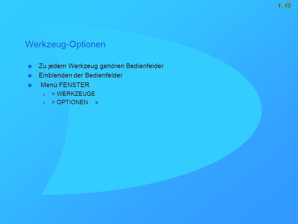 1. 45 Werkzeug-Optionen  Zu jedem Werkzeug gehören Bedienfelder  Einblenden der Bedienfelder  Menü FENSTER  > WERKZEUGE  > OPTIONEN »