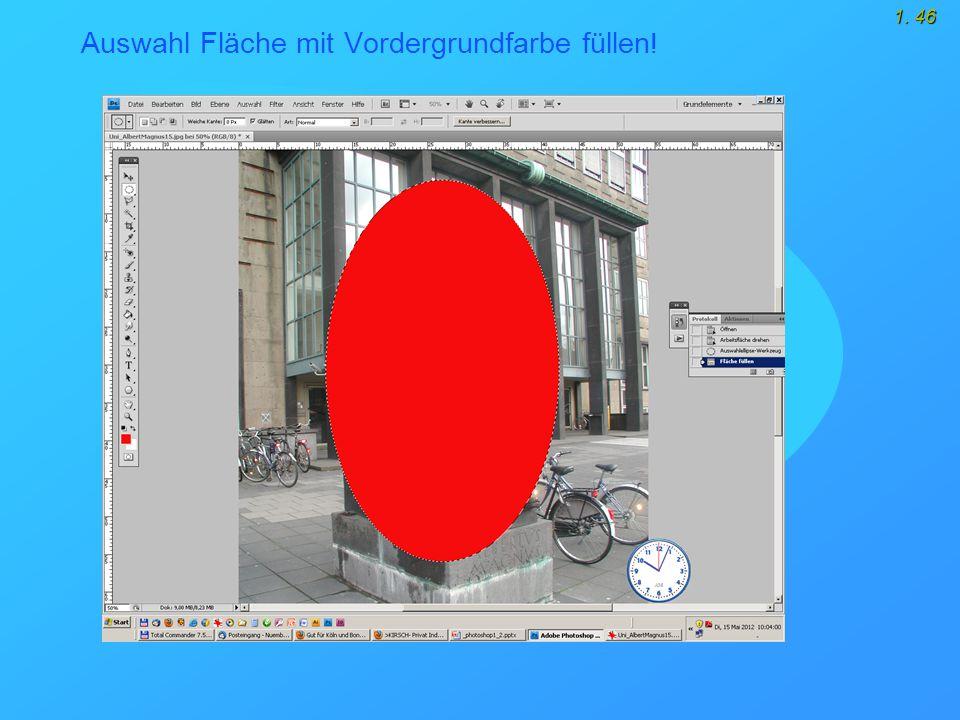 1. 46 Auswahl Fläche mit Vordergrundfarbe füllen !
