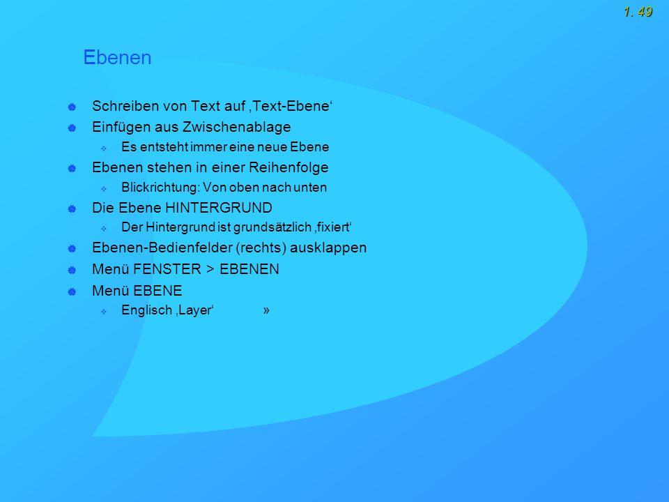 1. 49 Ebenen  Schreiben von Text auf 'Text-Ebene'  Einfügen aus Zwischenablage  Es entsteht immer eine neue Ebene  Ebenen stehen in einer Reihenfo