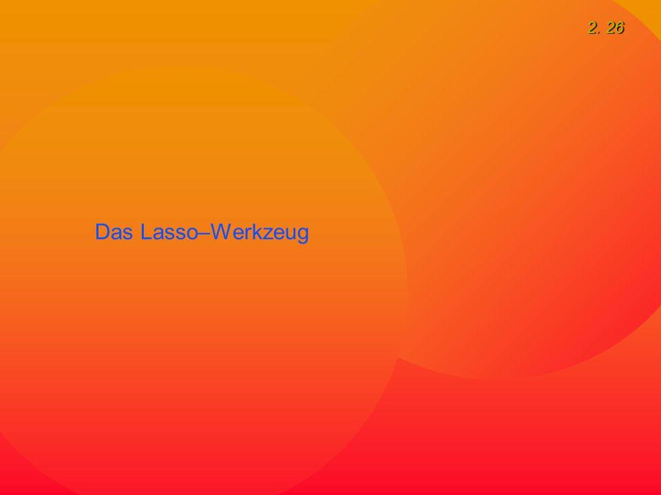 2. 26 Das Lasso–Werkzeug