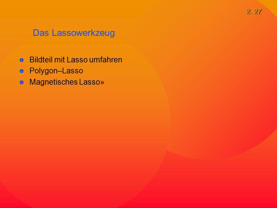 2. 27 Das Lassowerkzeug  Bildteil mit Lasso umfahren  Polygon–Lasso  Magnetisches Lasso»