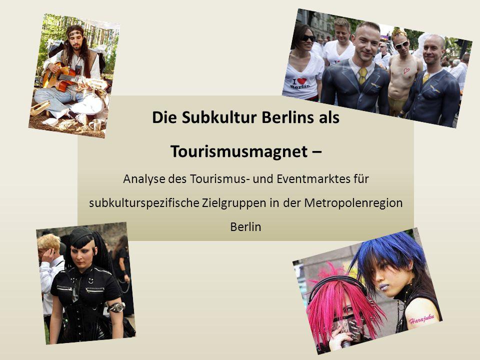 Die Subkultur Berlins als Tourismusmagnet – Analyse des Tourismus- und Eventmarktes für subkulturspezifische Zielgruppen in der Metropolenregion Berlin