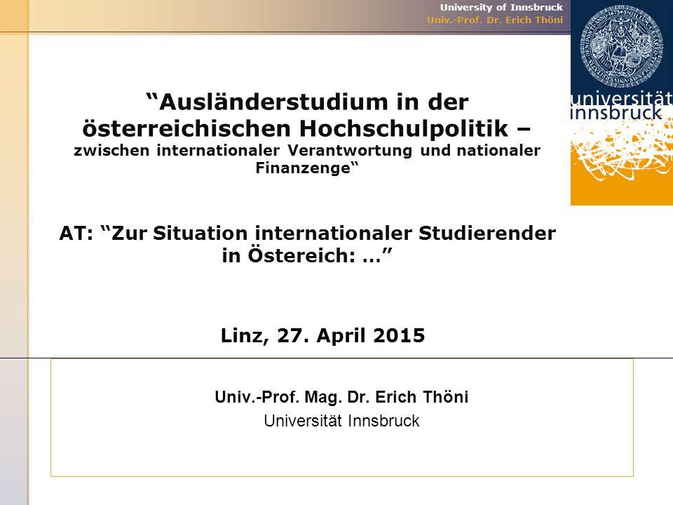 """University of Innsbruck Univ.-Prof. Dr. Erich Thöni Univ.-Prof. Mag. Dr. Erich Thöni Universität Innsbruck """"Ausländerstudium in der österreichischen H"""