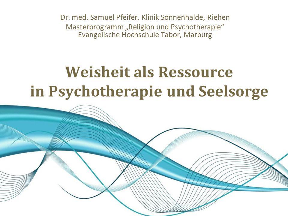 Weisheit als Ressource in Psychotherapie und Seelsorge Dr.
