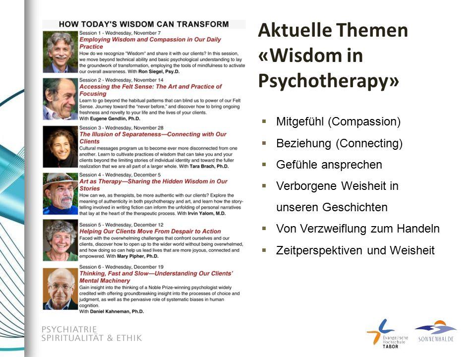 Aktuelle Themen «Wisdom in Psychotherapy»  Mitgefühl (Compassion)  Beziehung (Connecting)  Gefühle ansprechen  Verborgene Weisheit in unseren Geschichten  Von Verzweiflung zum Handeln  Zeitperspektiven und Weisheit