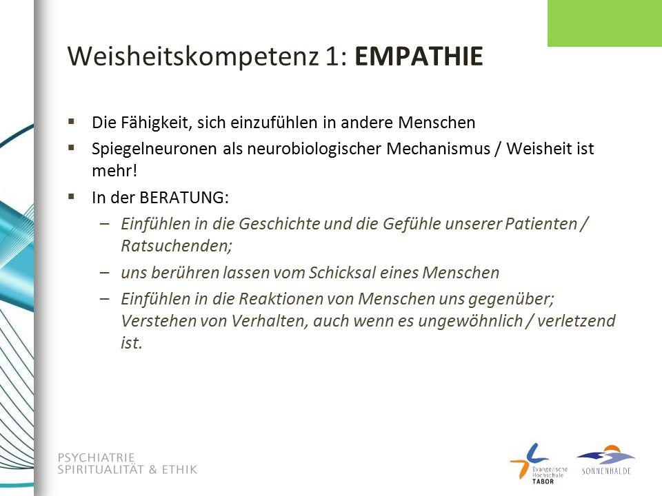 Weisheitskompetenz 1: EMPATHIE  Die Fähigkeit, sich einzufühlen in andere Menschen  Spiegelneuronen als neurobiologischer Mechanismus / Weisheit ist mehr.