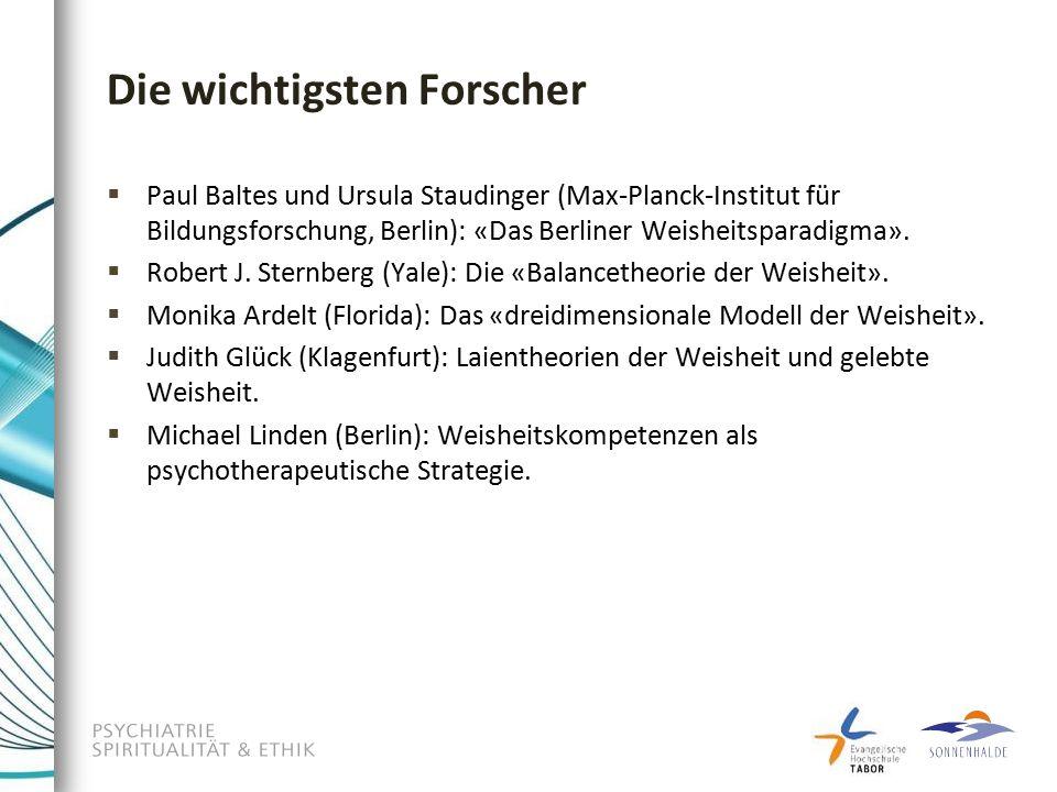 Die wichtigsten Forscher  Paul Baltes und Ursula Staudinger (Max-Planck-Institut für Bildungsforschung, Berlin): «Das Berliner Weisheitsparadigma».