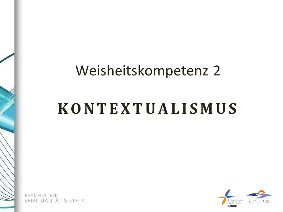 Weisheitskompetenz 2 KONTEXTUALISMUS