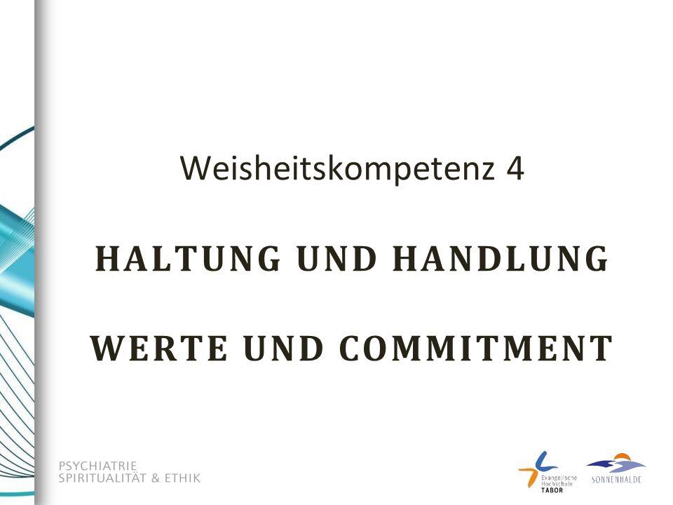Weisheitskompetenz 4 HALTUNG UND HANDLUNG WERTE UND COMMITMENT