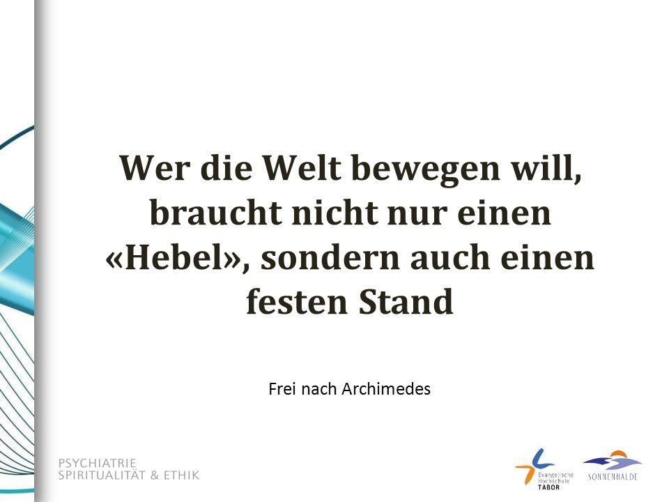 Wer die Welt bewegen will, braucht nicht nur einen «Hebel», sondern auch einen festen Stand Frei nach Archimedes