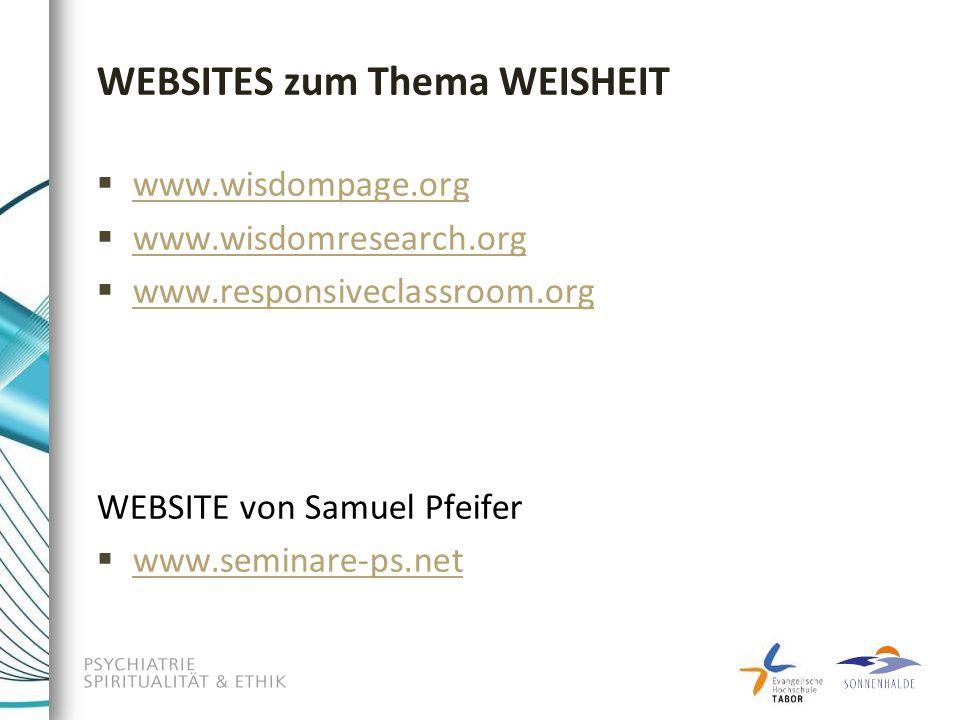 WEBSITES zum Thema WEISHEIT  www.wisdompage.org www.wisdompage.org  www.wisdomresearch.org www.wisdomresearch.org  www.responsiveclassroom.org www.responsiveclassroom.org WEBSITE von Samuel Pfeifer  www.seminare-ps.net www.seminare-ps.net