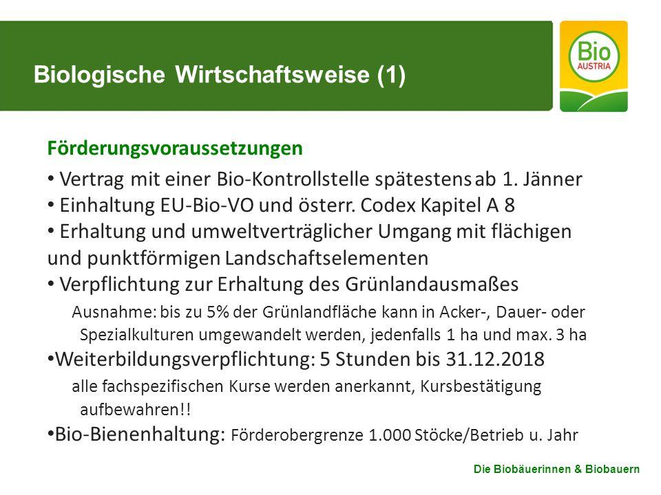 Die Biobäuerinnen & Biobauern Biologische Wirtschaftsweise (1) Förderungsvoraussetzungen Vertrag mit einer Bio-Kontrollstelle spätestens ab 1.