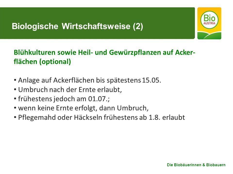 Die Biobäuerinnen & Biobauern Biologische Wirtschaftsweise (2) Blühkulturen sowie Heil- und Gewürzpflanzen auf Acker- flächen (optional) Anlage auf Ackerflächen bis spätestens 15.05.