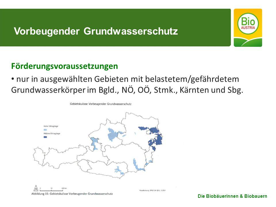 Die Biobäuerinnen & Biobauern Vorbeugender Grundwasserschutz Förderungsvoraussetzungen nur in ausgewählten Gebieten mit belastetem/gefährdetem Grundwasserkörper im Bgld., NÖ, OÖ, Stmk., Kärnten und Sbg.