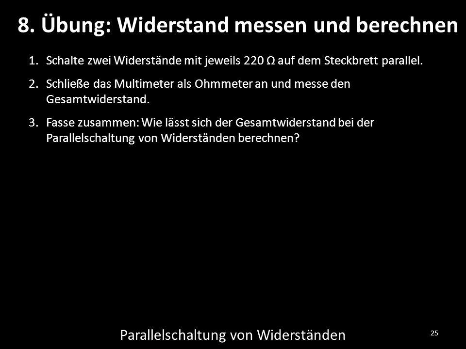 25 Parallelschaltung von Widerständen 8.