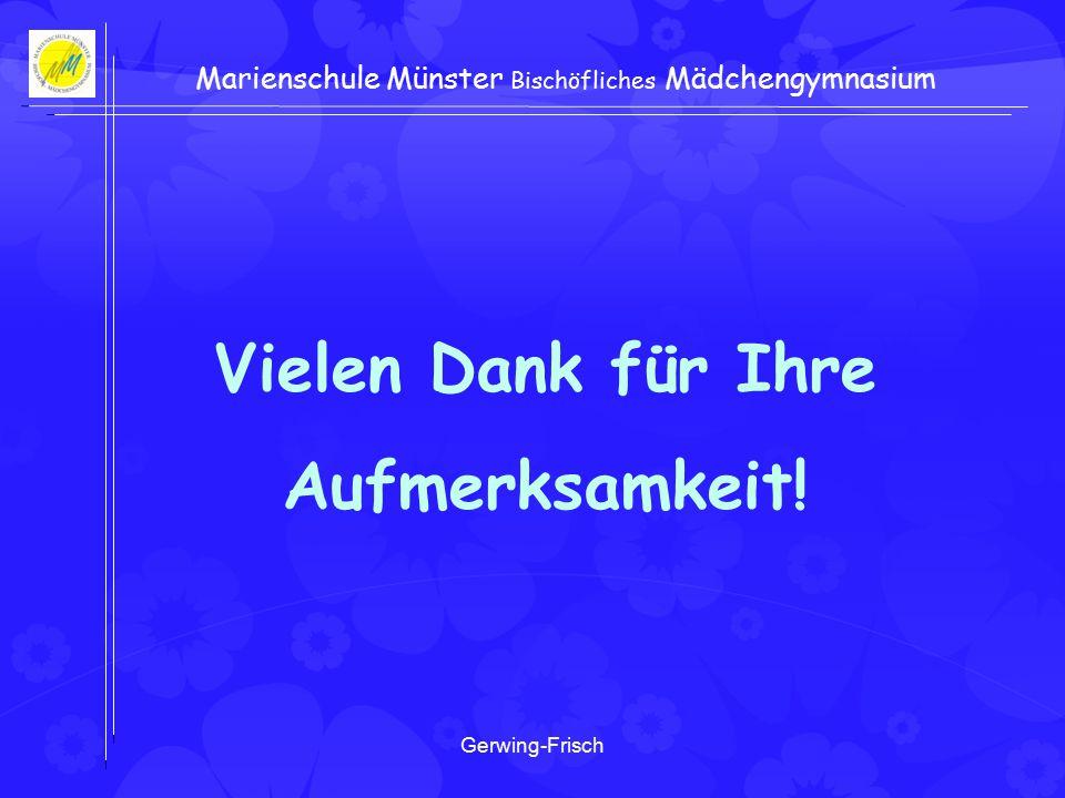 Gerwing-Frisch Marienschule Münster Bischöfliches Mädchengymnasium Vielen Dank für Ihre Aufmerksamkeit!