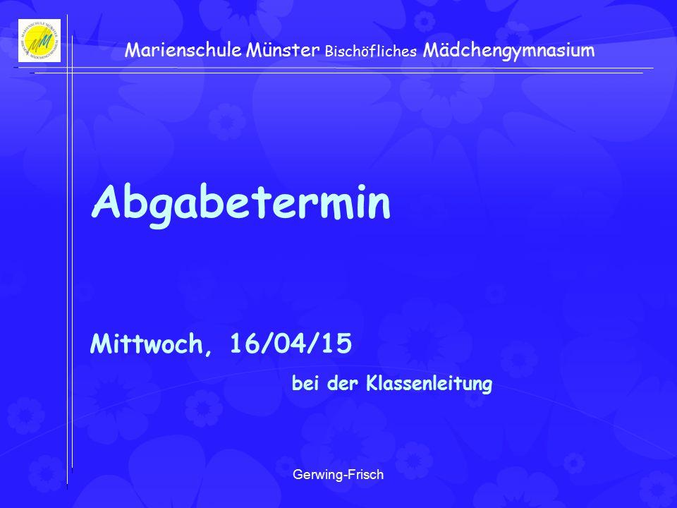 Gerwing-Frisch Marienschule Münster Bischöfliches Mädchengymnasium Abgabetermin Mittwoch, 16/04/15 bei der Klassenleitung
