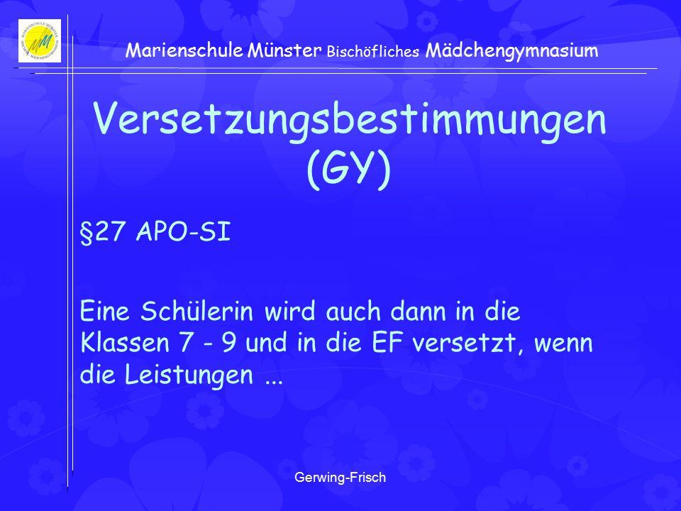 Gerwing-Frisch Marienschule Münster Bischöfliches Mädchengymnasium Versetzungsbestimmungen (GY) §27 APO-SI Eine Schülerin wird auch dann in die Klassen 7 - 9 und in die EF versetzt, wenn die Leistungen...