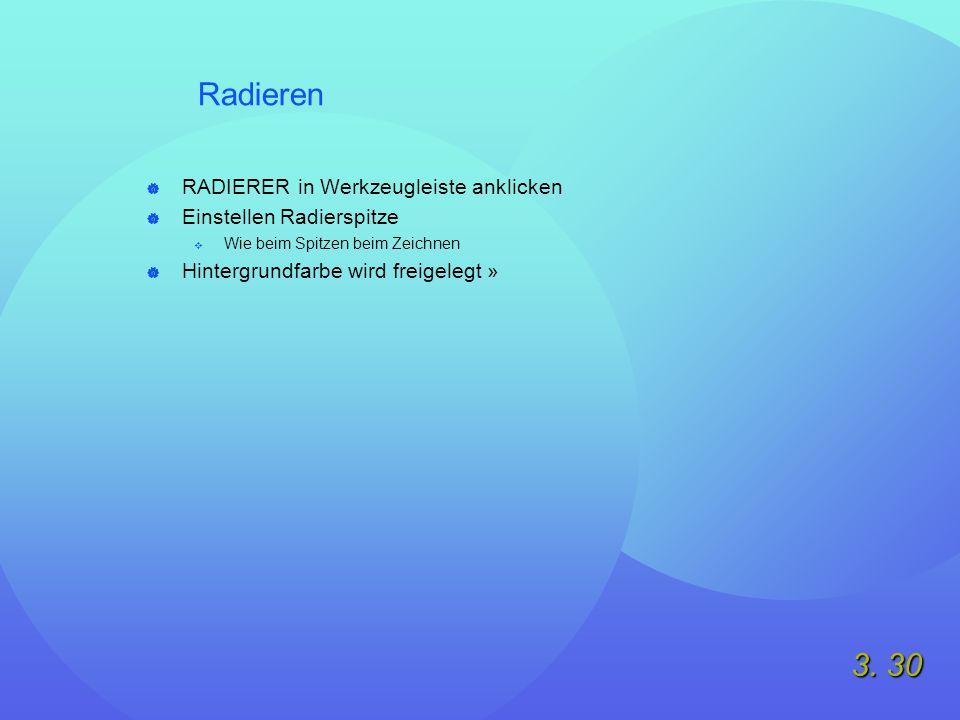 3. 30 Radieren  RADIERER in Werkzeugleiste anklicken  Einstellen Radierspitze  Wie beim Spitzen beim Zeichnen  Hintergrundfarbe wird freigelegt »