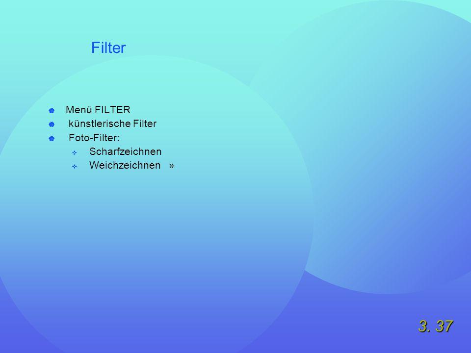 3. 37 Filter  Menü FILTER  künstlerische Filter  Foto-Filter:  Scharfzeichnen  Weichzeichnen »