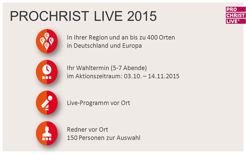 PROCHRIST LIVE 2015 In Ihrer Region und an bis zu 400 Orten in Deutschland und Europa Ihr Wahltermin (5-7 Abende) im Aktionszeitraum: 03.10. – 14.11.2