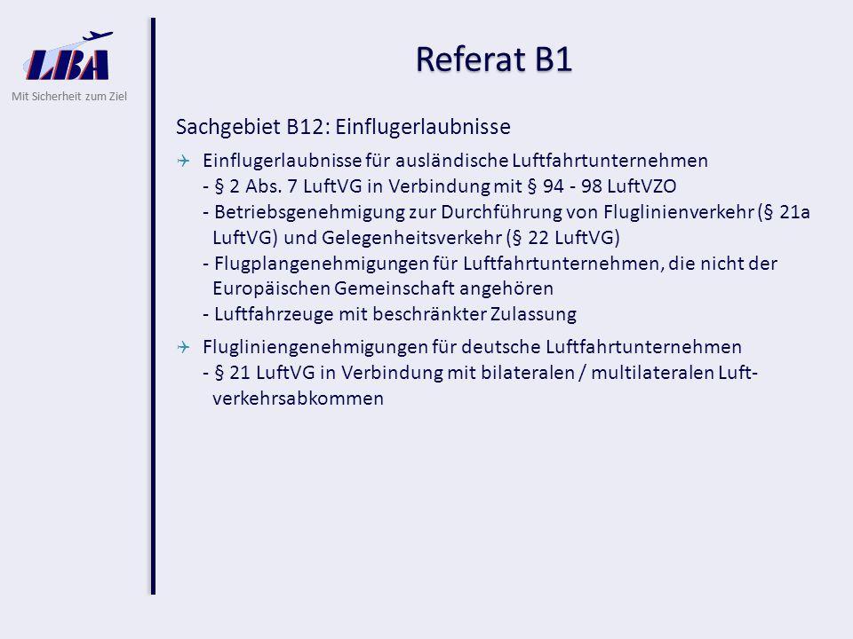 Mit Sicherheit zum Ziel Referat B1 Sachgebiet B12: Einflugerlaubnisse  Einflugerlaubnisse für ausländische Luftfahrtunternehmen - § 2 Abs. 7 LuftVG i