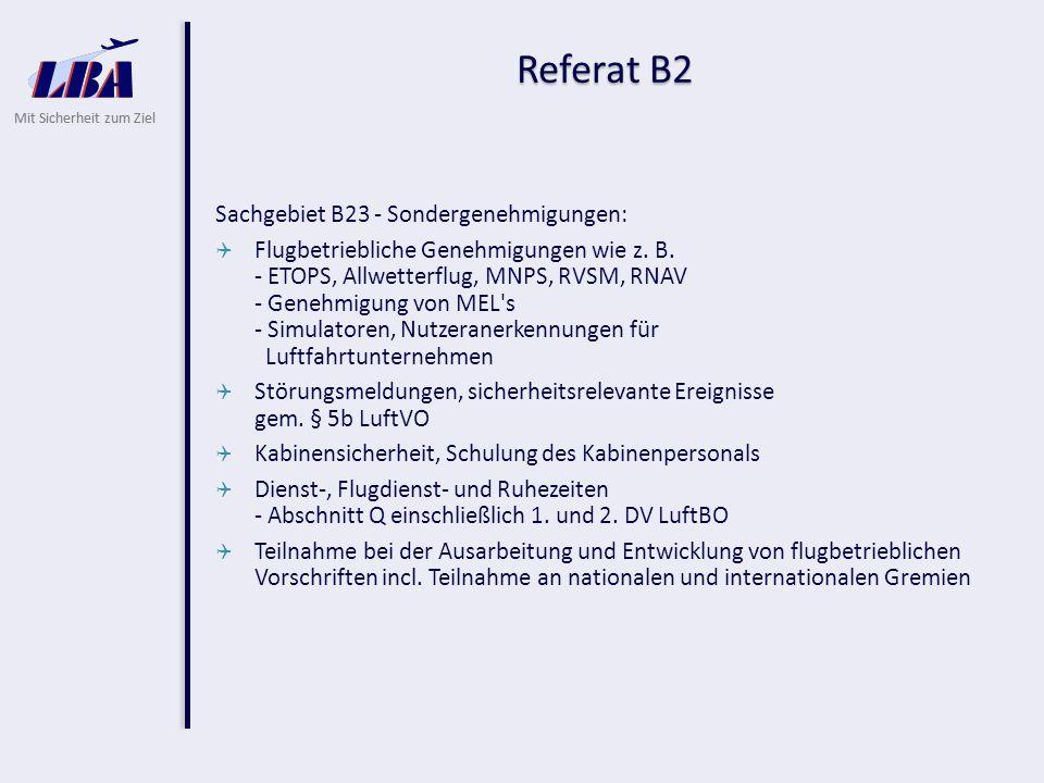 Mit Sicherheit zum Ziel Referat B2 Sachgebiet B23 - Sondergenehmigungen:  Flugbetriebliche Genehmigungen wie z. B. - ETOPS, Allwetterflug, MNPS, RVSM