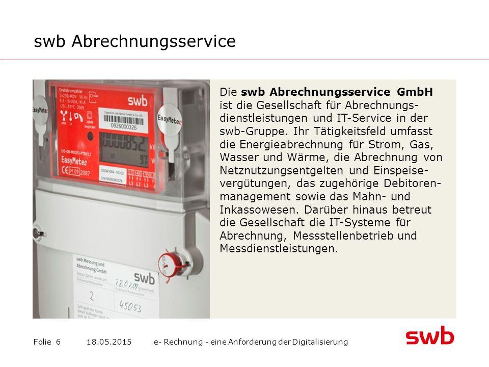 swb Abrechnungsservice Folie 6 Die swb Abrechnungsservice GmbH ist die Gesellschaft für Abrechnungs- dienstleistungen und IT-Service in der swb-Gruppe.