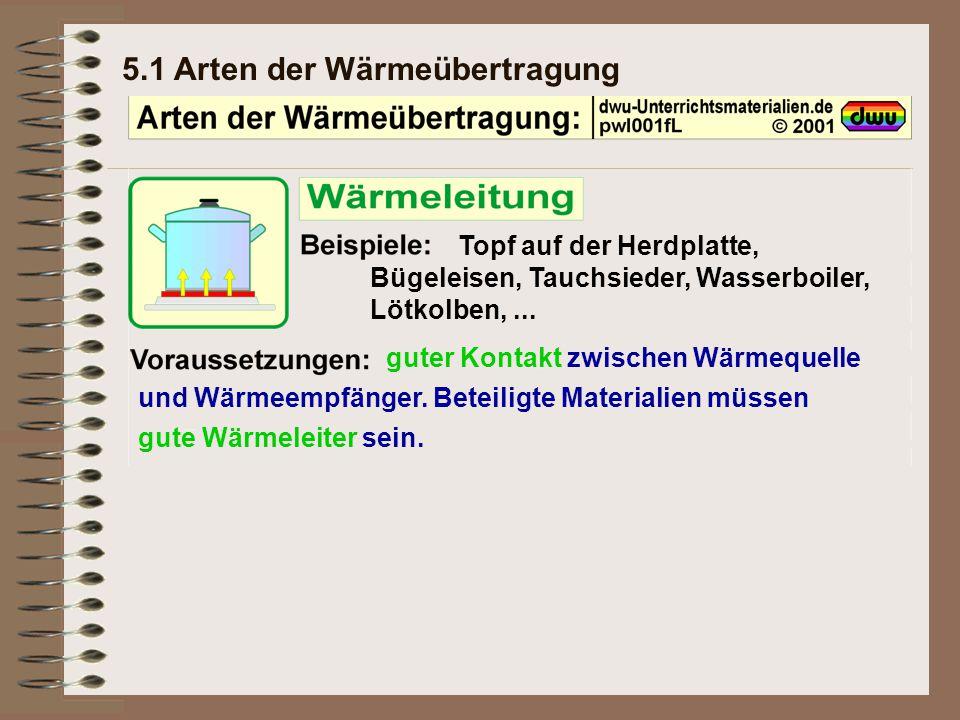 5.1 Arten der Wärmeübertragung Topf auf der Herdplatte, Bügeleisen, Tauchsieder, Wasserboiler, Lötkolben,...