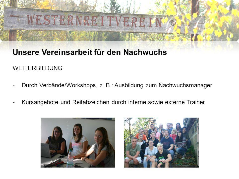 Unsere Vereinsarbeit für den Nachwuchs WEITERBILDUNG -Durch Verbände/Workshops, z.