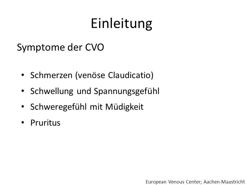 Einleitung Schmerzen (venöse Claudicatio) Schwellung und Spannungsgefühl Schweregefühl mit Müdigkeit Pruritus European Venous Center; Aachen-Maastrich