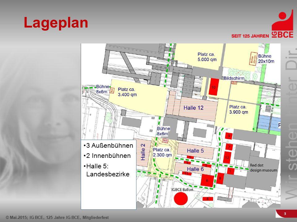 Wir stehen hinter Dir. © Mai.2015; IG BCE, 125 Jahre IG BCE, Mitgliederfest 3 Lageplan 3 Außenbühnen 2 Innenbühnen Halle 5: Landesbezirke