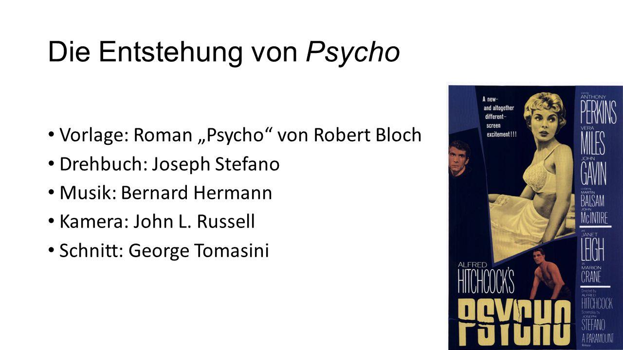 """Die Entstehung von Psycho Vorlage: Roman """"Psycho von Robert Bloch Drehbuch: Joseph Stefano Musik: Bernard Hermann Kamera: John L."""