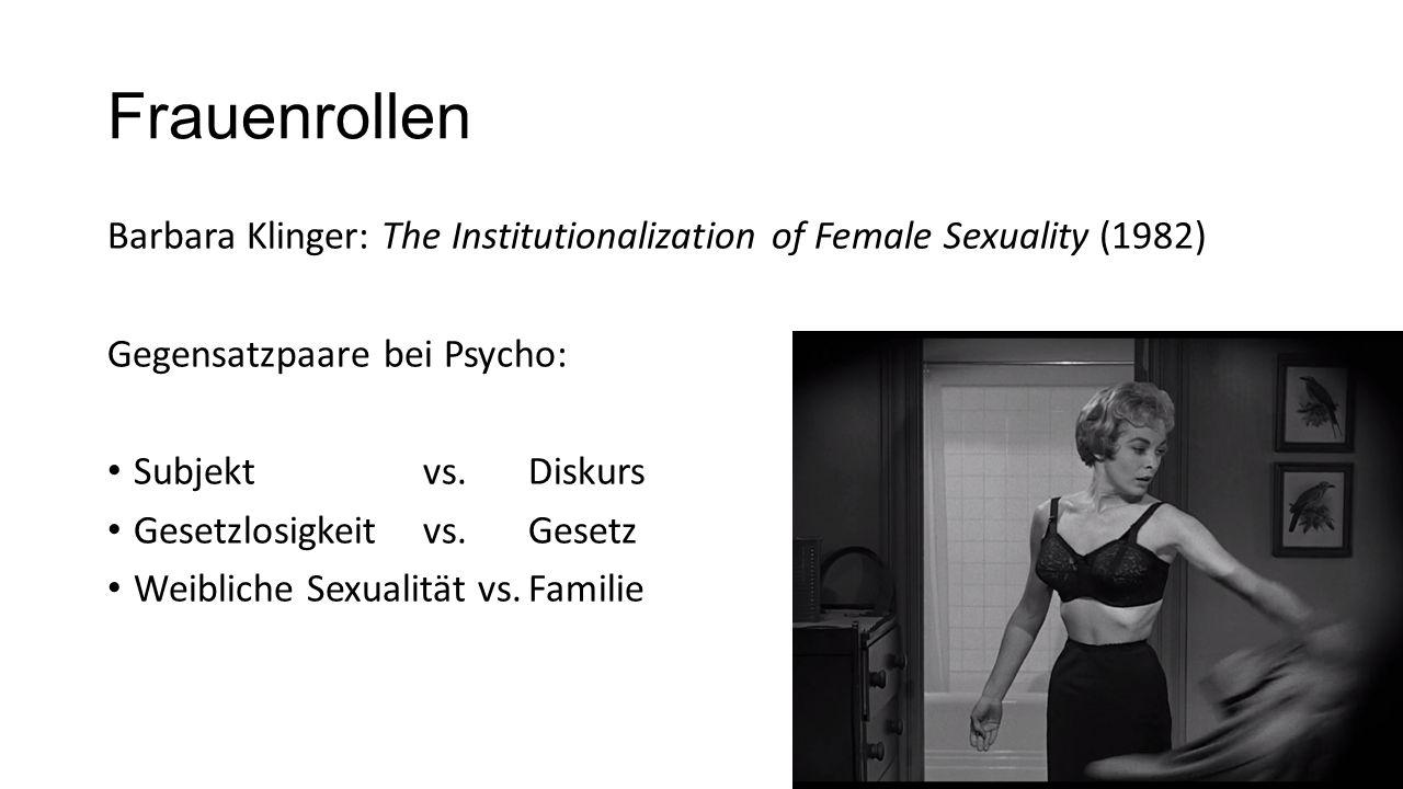 Frauenrollen Barbara Klinger: The Institutionalization of Female Sexuality (1982) Gegensatzpaare bei Psycho: Subjekt vs.