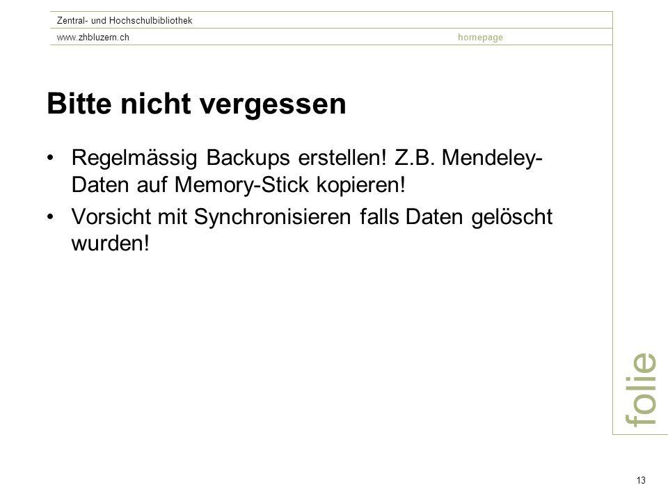 folie Zentral- und Hochschulbibliothek www.zhbluzern.chhomepage 13 Bitte nicht vergessen Regelmässig Backups erstellen.