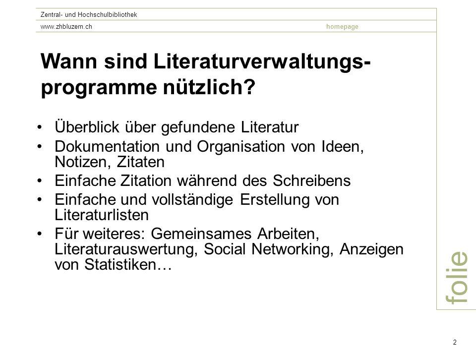 folie Zentral- und Hochschulbibliothek www.zhbluzern.chhomepage 2 Wann sind Literaturverwaltungs- programme nützlich.