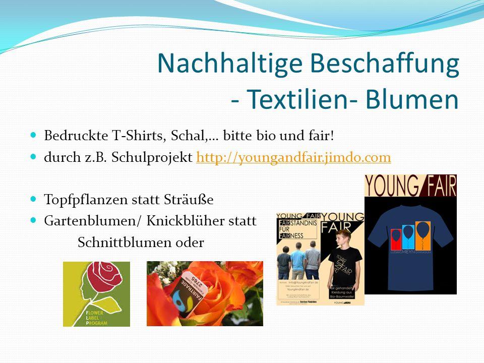 Nachhaltige Beschaffung - Textilien- Blumen Bedruckte T-Shirts, Schal,… bitte bio und fair.