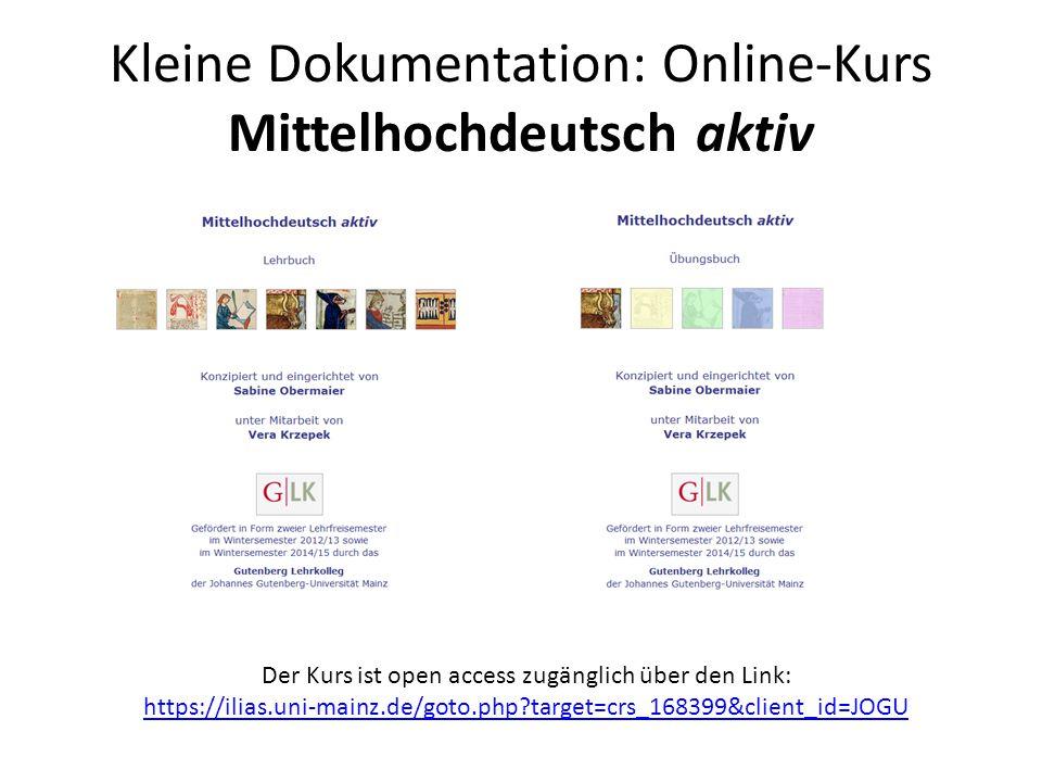 Kleine Dokumentation: Online-Kurs Mittelhochdeutsch aktiv Der Kurs ist open access zugänglich über den Link: https://ilias.uni-mainz.de/goto.php?targe