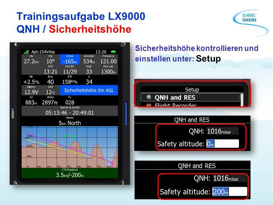 Trainingsaufgabe LX9000 QNH / Sicherheitshöhe Sicherheitshöhe kontrollieren und einstellen unter: Setup