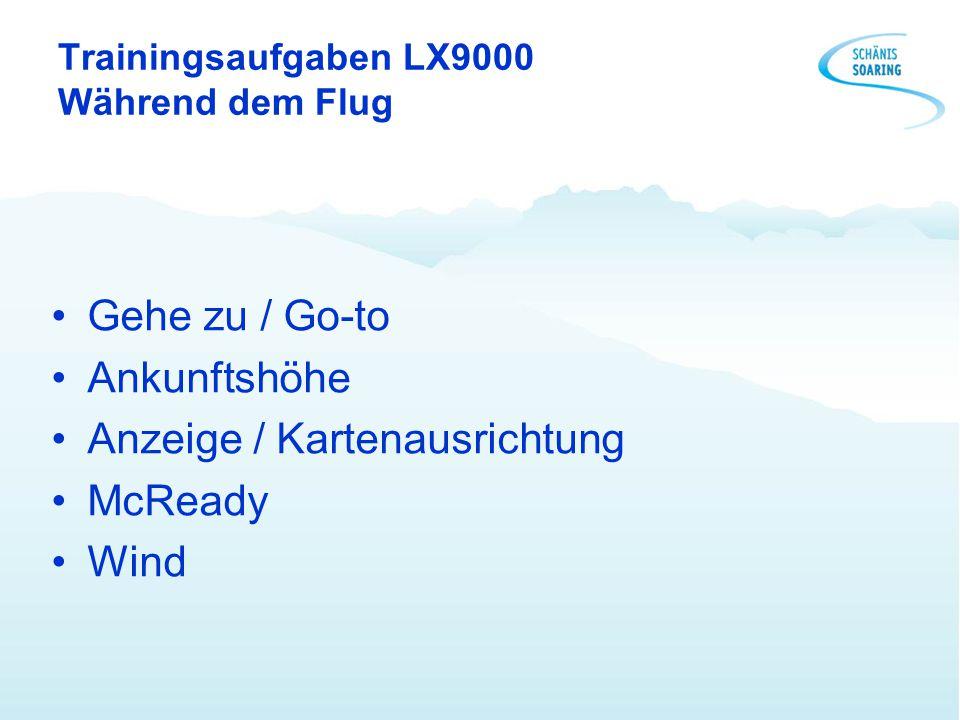 Trainingsaufgaben LX9000 Während dem Flug Gehe zu / Go-to Ankunftshöhe Anzeige / Kartenausrichtung McReady Wind
