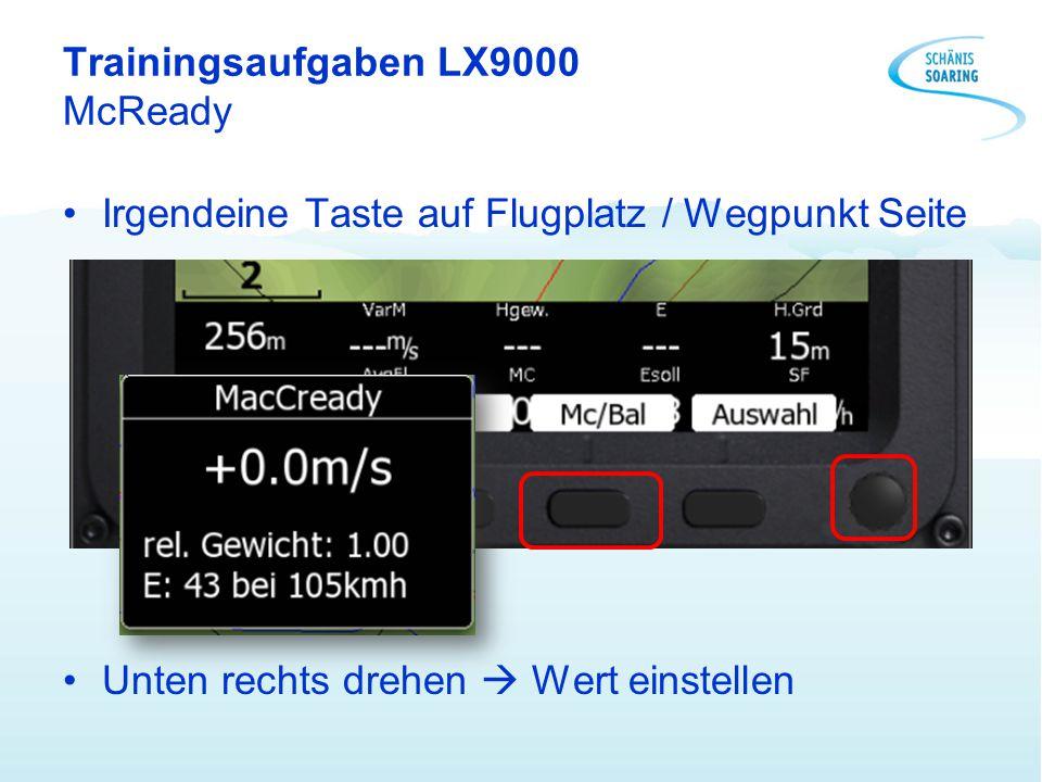 Trainingsaufgaben LX9000 McReady Irgendeine Taste auf Flugplatz / Wegpunkt Seite Unten rechts drehen  Wert einstellen