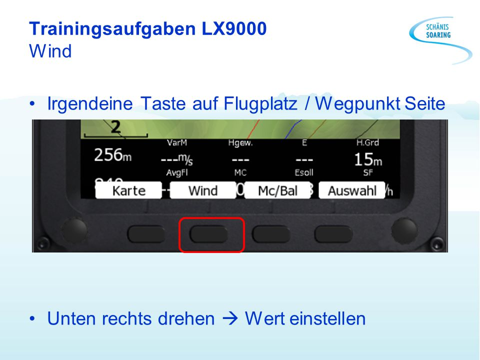 Trainingsaufgaben LX9000 Wind Irgendeine Taste auf Flugplatz / Wegpunkt Seite Unten rechts drehen  Wert einstellen