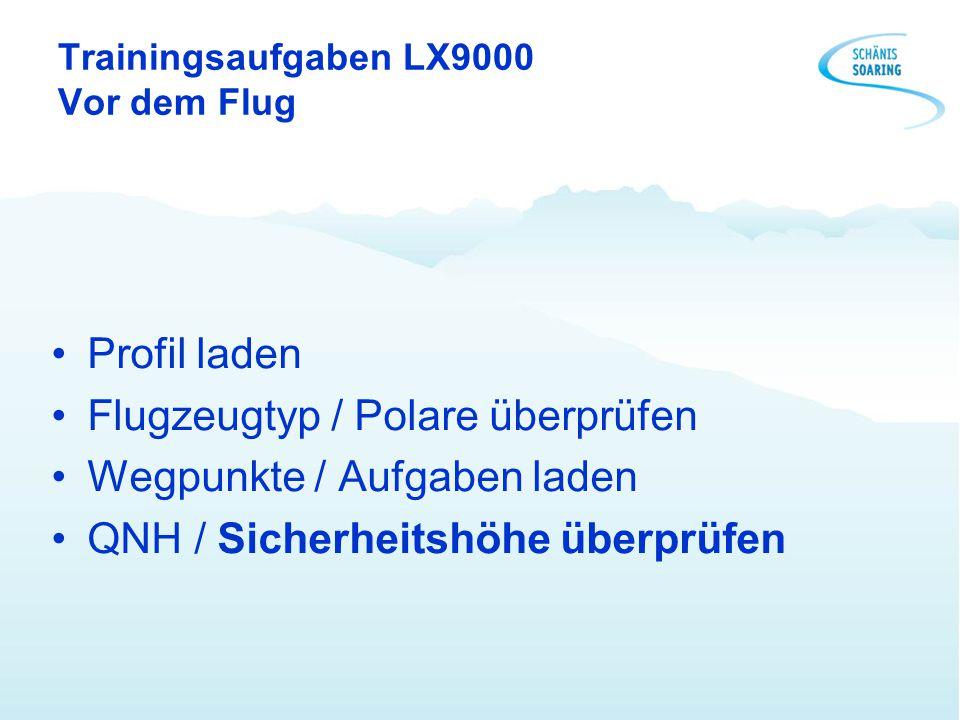 Trainingsaufgaben LX9000 Vor dem Flug Profil laden Flugzeugtyp / Polare überprüfen Wegpunkte / Aufgaben laden QNH / Sicherheitshöhe überprüfen