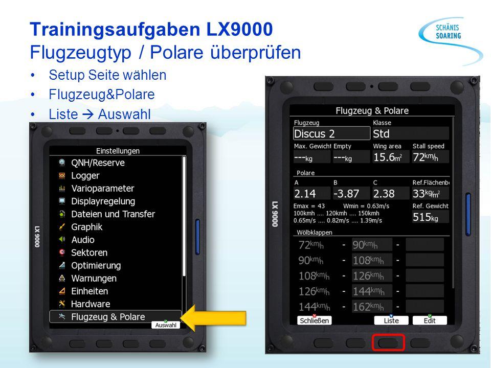 Trainingsaufgaben LX9000 Flugzeugtyp / Polare überprüfen Setup Seite wählen Flugzeug&Polare Liste  Auswahl