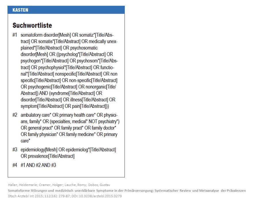 Haller, Heidemarie; Cramer, Holger; Lauche, Romy; Dobos, Gustav Somatoforme Störungen und medizinisch unerklärbare Symptome in der Primärversorgung: Systematischer Review und Metaanalyse der Prävalenzen Dtsch Arztebl Int 2015; 112(16): 279-87; DOI: 10.3238/arztebl.2015.0279