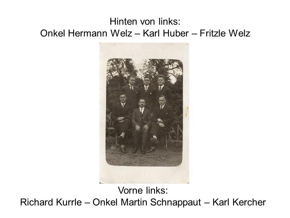 Hinten von links: Onkel Hermann Welz – Karl Huber – Fritzle Welz Vorne links: Richard Kurrle – Onkel Martin Schnappaut – Karl Kercher
