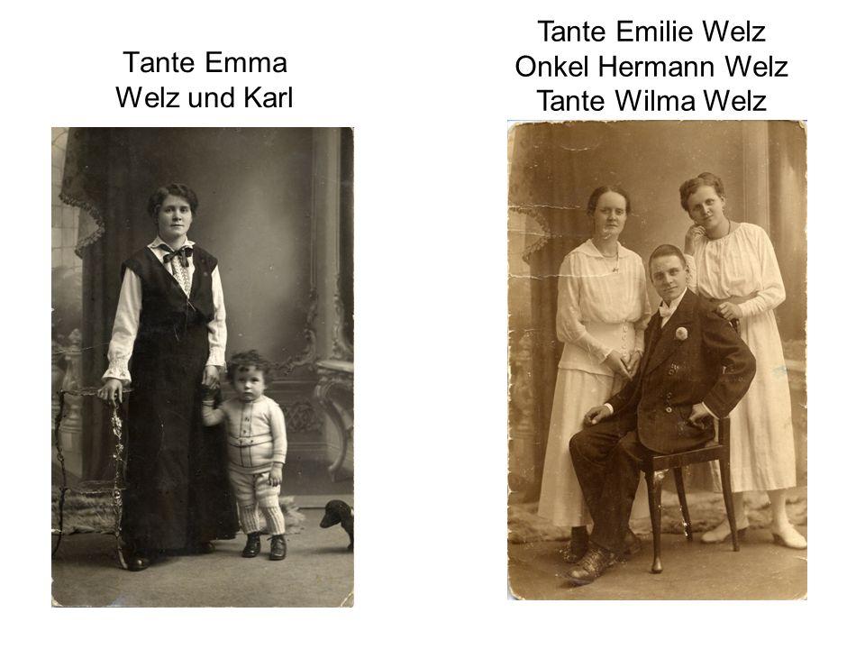 Tante Emma Welz und Karl Tante Emilie Welz Onkel Hermann Welz Tante Wilma Welz