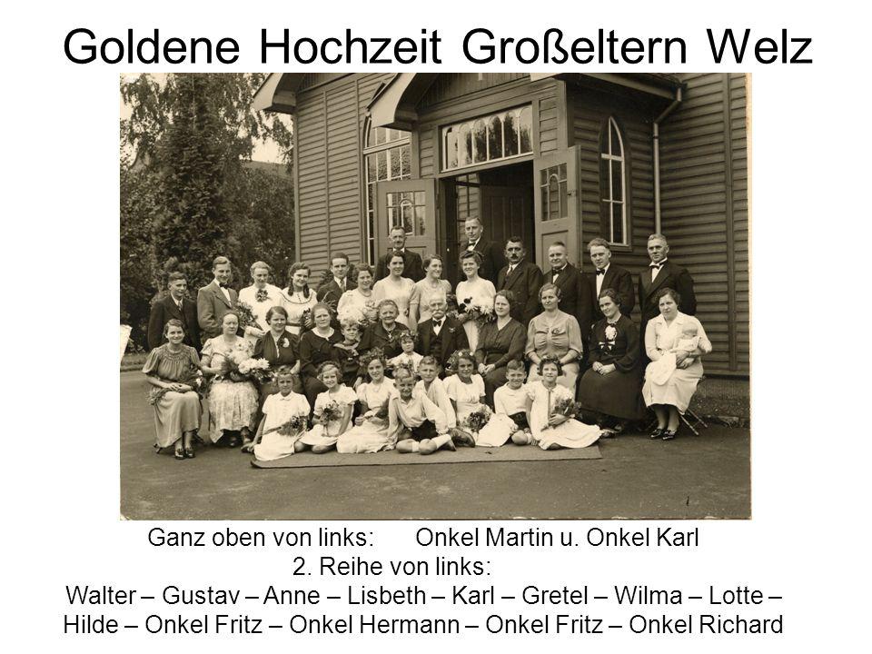 Goldene Hochzeit Großeltern Welz Ganz oben von links: Onkel Martin u. Onkel Karl 2. Reihe von links: Walter – Gustav – Anne – Lisbeth – Karl – Gretel